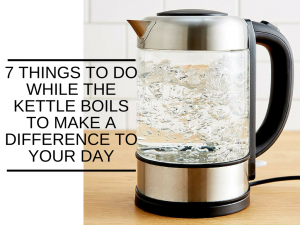 7 things to do while kettle boils